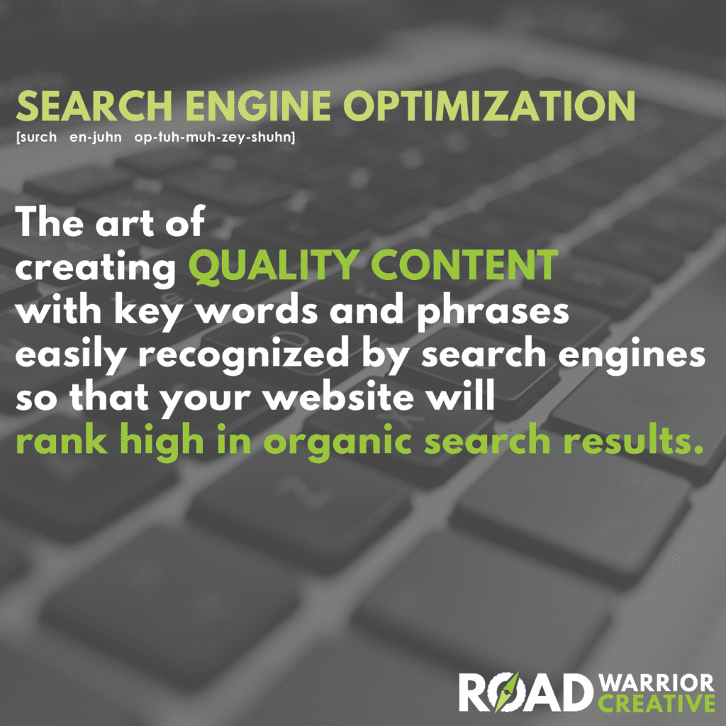 search engine optimization is the art of creating quailty content with key words and phrases easily recognized by search engine so that your website will rank high in organic search results